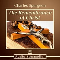 The Remembrance of Christ by Charles Spurgeon audiobook