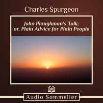 John Ploughman's Talk; or, Plain Advice for Plain People by Charles Spurgeon audiobook