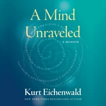 A Mind Unraveled by Kurt Eichenwald audiobook