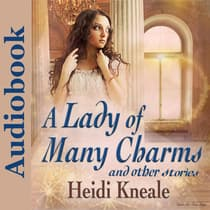 A Lady of Many Charms and Other Stories by Heidi Wessman Kneale audiobook