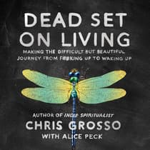 Dead Set on Living by Chris Grosso audiobook