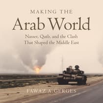 Making the Arab World by Fawaz A. Gerges audiobook