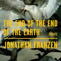 The End of the End of the Earth by Jonathan Franzen audiobook