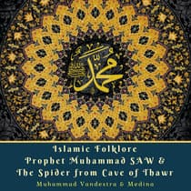 Islamic Folklore Prophet Muhammad SAW & The Spider from Cave of Thawr by Muhammad Vandestra audiobook