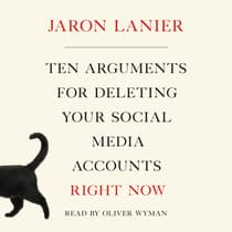 Ten Arguments for Deleting Your Social Media Accounts Right Now by Jaron Lanier audiobook