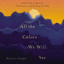 All the Colors We Will See by Patrice Gopo audiobook
