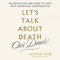 Let's Talk about Death (over Dinner) by Michael Hebb audiobook