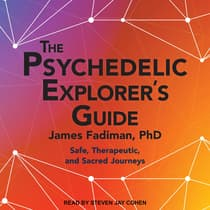 The Psychedelic Explorer's Guide by James Fadiman, Ph.D. audiobook
