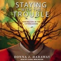 Staying with the Trouble by Donna J. Haraway audiobook