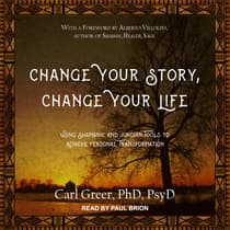 Change Your Story, Change Your Life by Carl Greer, PhD audiobook