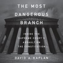 The Most Dangerous Branch by David A. Kaplan audiobook