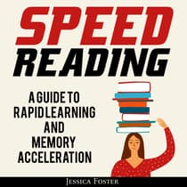 Speed Reading: A Guide To Rapid Learning And Memory Acceleration; How To Read Triple Faster And Remember Everything In Less Hours by Jessica Foster audiobook