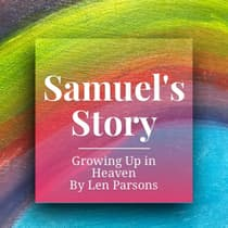 Samuel's Story : Growing Up In Heaven by Len Parsons audiobook