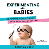 Experimenting with Babies by Shaun Gallagher audiobook