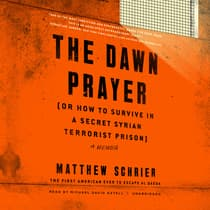 The Dawn Prayer (or How to Survive in a Secret Syrian Terrorist Prison) by Matthew Schrier audiobook
