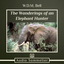The Wanderings of an Elephant Hunter by W.D.M. Bell audiobook