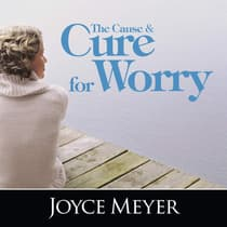 The Cause and Cure for Worry by Joyce Meyer audiobook