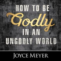 How to Be Godly in an Ungodly World by Joyce Meyer audiobook