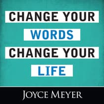 Change Your Words, Change Your Life by Joyce Meyer audiobook