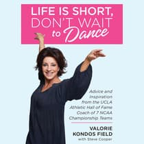 Life Is Short, Don't Wait to Dance by Valorie Kondos Field audiobook