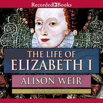 The Life of Elizabeth I by Alison Weir audiobook