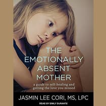 The Emotionally Absent Mother by Jasmin Lee Cori, M.S., LPC audiobook