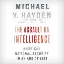 The Assault on Intelligence by Michael V. Hayden audiobook