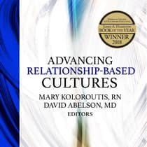 Advancing Relationship-Based Cultures by Mary Koloroutis audiobook