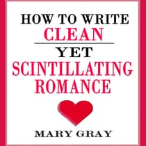 How to Write Clean Yet Scintillating Romance by Mary Gray audiobook