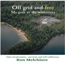 Off Grid and Free: My Path to the Wilderness by Ron Melchiore audiobook