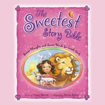 The Sweetest Story Bible by Diane Stortz audiobook