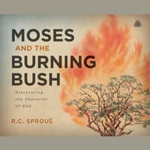 Moses and The Burning Bush by R. C. Sproul audiobook
