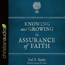 Knowing and Growing in Assurance of Faith by Joel R. Beeke audiobook