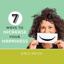 7 Ways to Increase Your Happiness by Joyce Meyer audiobook