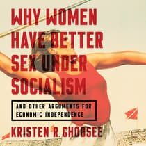 Why Women Have Better Sex under Socialism by Kristen R. Ghodsee audiobook
