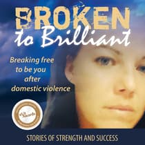 Broken to Brilliant: Breaking Free to Be You after Domestic Violence by Broken to Brilliant audiobook