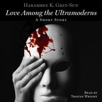 Love Among the Ultramoderns by Harambee K. Grey-Sun audiobook