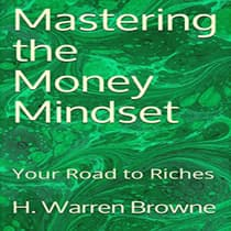 Mastering the Money Mindset by H. Warren Browne audiobook