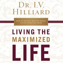 Living the Maximized Life by I.V. Hilliard audiobook