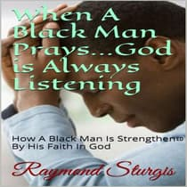 When a Black Man Prays … God is Always Listening by Raymond Sturgis audiobook