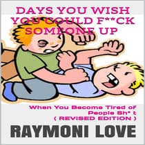 Days You Wish You Could F**ck Someone UP: When You Become Tired of People Sh* t by Raymoni Love audiobook