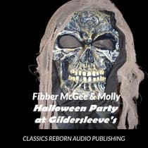 Fibber McGee & Molly Halloween Party At Gildersleeve's 10-24-1939 by Classics Reborn Audio Publishing audiobook