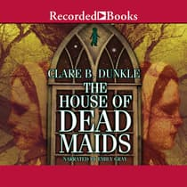 The House of Dead Maids by Clare B. Dunkle audiobook