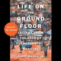 Life on the Ground Floor by James Maskalyk audiobook