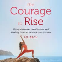 The Courage to Rise by Liz Arch audiobook