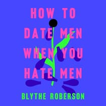 How to Date Men When You Hate Men by Blythe Roberson audiobook