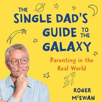The Single Dad's Guide to the Galaxy by Roger McEwan audiobook