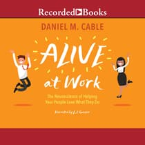 Alive at Work by Daniel M. Cable audiobook