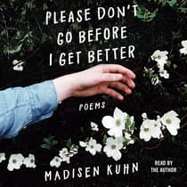Please Don't Go Before I Get Better by Madisen Kuhn audiobook