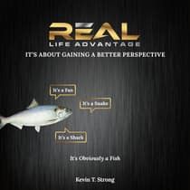 Real Life Advantage: It's About Gaining a Better Perspective by Kevin T. Strong audiobook